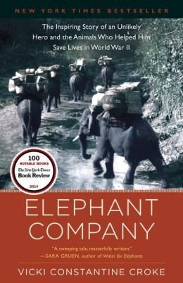 The Inspiring Story of an Unlikely Hero and the Animals Who Helped Him Save Lives in World War II Elephant Company (Paperback) - Common (The Elephant Company compare prices)