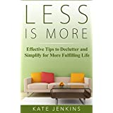 Less is More : 7 Effective Tips to Declutter and Simplify for More Fulfilling Life: (How to keep your home clutter free, organized & simplified in 5 minutes a day)