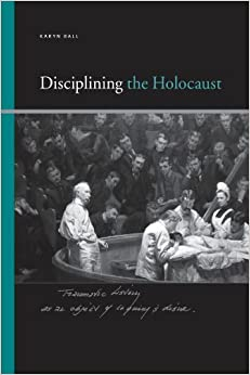 Disciplining the Holocaust (SUNY series, Insinuations: Philosophy, Psychoanalysis, Literature) by Karyn Ball (2009-07-01)