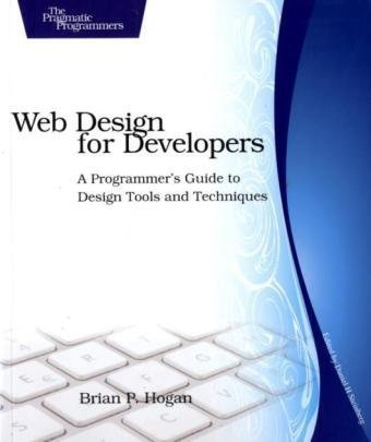 Web Design for Developers: A Programmer's Guide to Design Tools and Techniques (Pragmatic Programmers) by Brand: Pragmatic Bookshelf