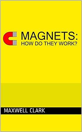 Magnets: How Do They Work? (English Edition) eBook: Clark, Maxwell: Amazon.es: Tienda Kindle