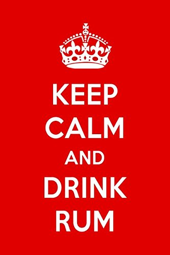 Keep Calm And Drink Rum: A Designer Notebook For Rum Lovers -