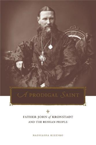 Download A Prodigal Saint: Father John of Kronstadt and the Russian People (Penn State Series in Lived Religious Experience) ebook