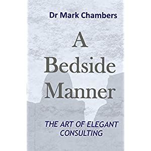 A Bedside Manner: The art of elegant consulting Paperback – 16 May 2018