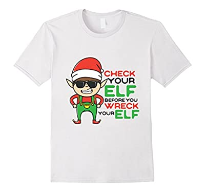 Check Your Elf Before You Wreck Your Elf Christmas Shirt