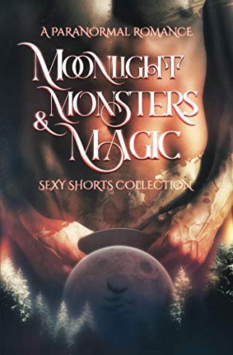 Books : Moonlight, Monsters & Magic: A Paranormal Romance Sexy Shorts Collection
