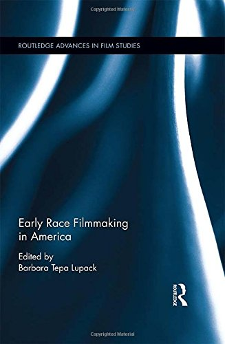 Early Race Filmmaking In America  Routledge Advances In Film Studies