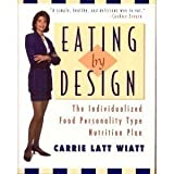Eating by Design, Carrie Latt Wiatt, 0671898116
