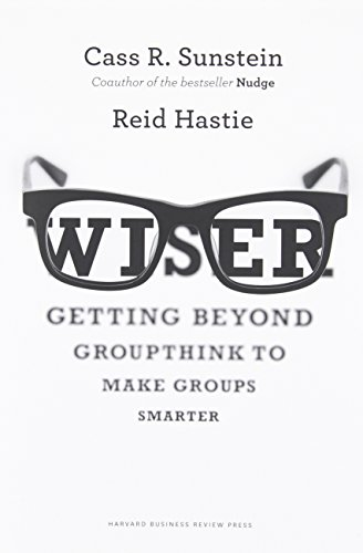 Book Cover: Wiser: Getting Beyond Groupthink to Make Groups Smarter