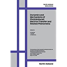 Dynamics and Mechanisms of Photoinduced Electron Transfer and Related Phenomena: Conference Proceedings (North-Holland Delta Series)