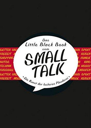 Das Little Black Book vom Small Talk: Die Kunst der lockeren Plauderei (Little Black Books (Deutsche Ausgabe))