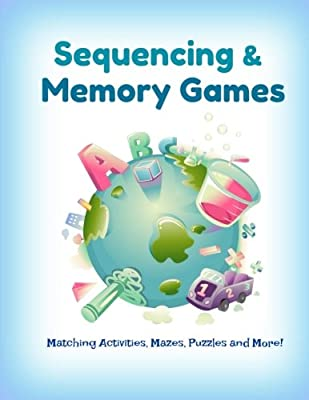 Sequencing and Memory Games: Matching Activities, Mazes, Puzzles and More!: Preschool to Grade 2 (Extra Large Kids Activity Book-Great for Road Trips) (Volume 7)