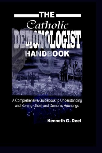 The Catholic Demonologist Handbook: A...