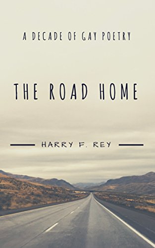 The Road Home: A Decade of Gay Poetry by [Rey, Harry F.]