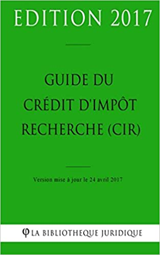 Guide Du Credit D Impot Recherche Cir French Edition La