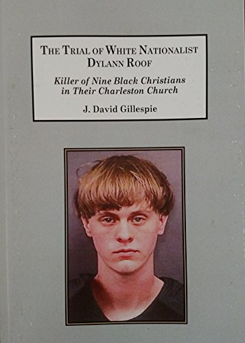 The Trial of White Nationalist Dylann Roof: Killer of Nine Black Christians in Their Charleston Church