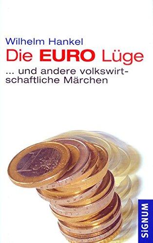 Die EURO-Lüge: ... und andere volkswirtschaftliche Märchen Gebundenes Buch – 1. Juli 2007 Wilhelm Hankel SIGNUM Wien 3854363923 Wirtschaft International