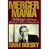 img - for Merger Mania: Arbitrage : Wall Street's Best Kept Money-Making Secret by Ivan F. Boesky (1985-05-05) book / textbook / text book