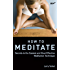 How to Meditate: Secrets to the Easiest and Most Effective Meditation Technique