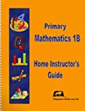 Primary Mathematics Home Instructor Guide 1B, Jennifer Hoerst, 1932906177