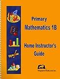 Primary Mathematics Home Instructor Guide 1B, Jennifer Hoerst, 1932906177