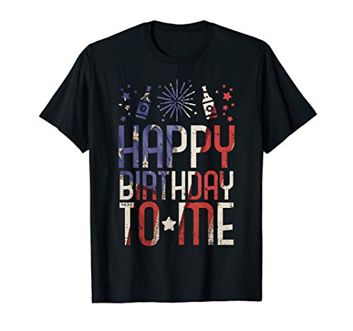 Happy Birthday To Me Funny 4th Of July Party Gift American T-Shirt