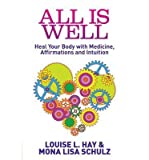 """""""All is Well Heal Your Body with Medicine, Affirmations and Intuition (Paperback) - Common"""" av By (author) Mona Lisa Schulz By (author) Louise L. Hay"""