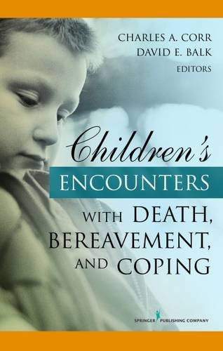 Children's Encounters with Death, Bereavement, and Coping by Corr Charles A Balk David E