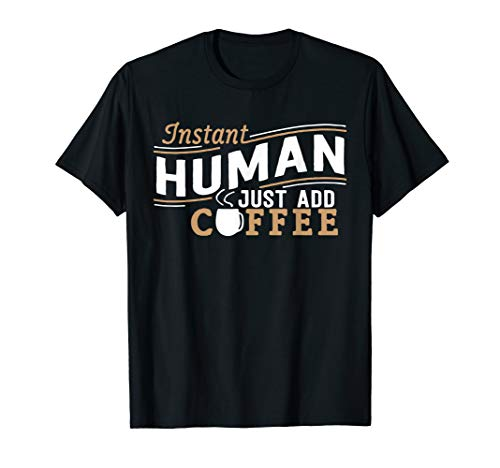 (Instant Human Just Add Coffee funny saying sarcastic T-Shirt)