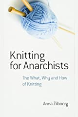 Knitting for Anarchists: The What, Why and How of Knitting (Dover Knitting, Crochet, Tatting, Lace) by Anna Zilboorg (2015-03-18) Paperback