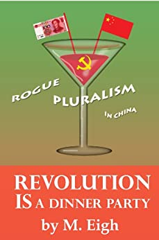 Revolution Is a Dinner Party -- Rogue Pluralism in China by [Eigh, M.]