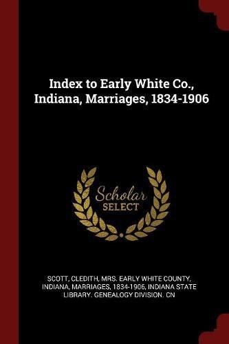 Index to Early White Co., Indiana, Marriages, 1834-1906 pdf