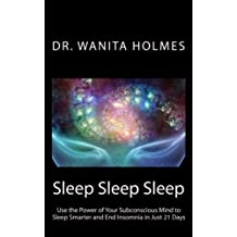 Sleep Sleep Sleep: Use the Power of Your Subconscious Mind to Sleep Smarter and End Insomnia in Just 21 Days