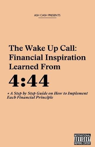 The Wake Up Call: Financial Inspiration Learned from 4:44 + A Step by Step Guide on How to Implement Each Financial - Cash 4