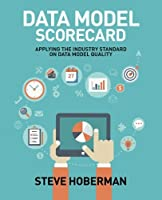 Data Model Scorecard: Applying the Industry Standard on Data Model Quality Front Cover