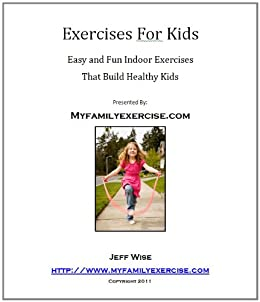 Exercises For Kids: Easy And Fun Indoor Exercises That Build Healthy Kids