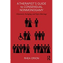 A Therapist's Guide to Consensual Nonmonogamy: Polyamory, Swinging, and Open Marriage