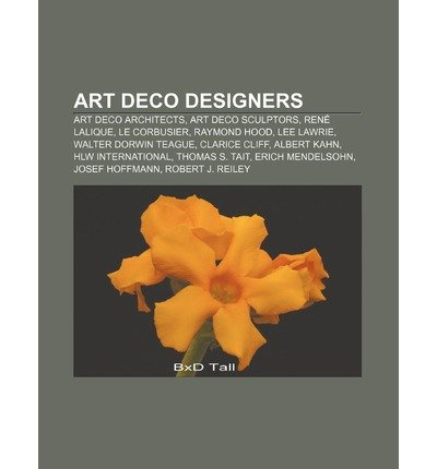 { [ ART DECO DESIGNERS: ART DECO ARCHITECTS, ART DECO SCULPTORS, RENE LALIQUE, LE CORBUSIER, RAYMOND HOOD, LEE LAWRIE, WALTER DORWIN TEAGUE ] } Source Wikipedia ( AUTHOR ) Jul-26-2011 ()