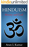 Hinduism: History and Gods (Ultimate Guide to the Hindu Religion, Gods, Rituals and Beliefs) (Hinduism Beliefs and Practices Book 1)