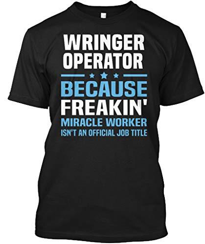 Wringer Operator Because Freakin. S - Black Tshirt - Hanes Tagless Tee