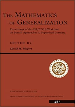 David H. Wolpert - The Mathematics Of Generalization: Proceedings Of The Sfi/cnls Workshop On Formal Approaches To Supervised Learning