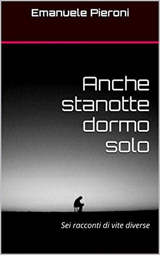 Anche stanotte dormo solo: Sei racconti di vite diverse (Italian Edition)