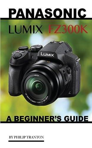 panasonic lumix fz300k a beginner s guide philip tranton rh amazon com FX-Series List FX-Series List