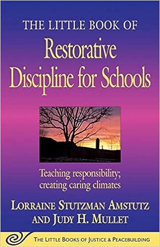 Lorraine Stutzman Amstutz - The Little Book Of Restorative Discipline For Schools: Teaching Responsibility; Creating Caring Climates