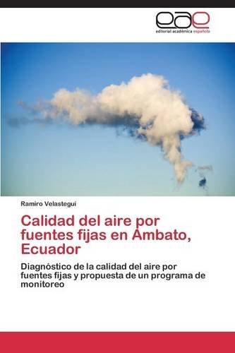 Descargar Libro Calidad Del Aire Por Fuentes Fijas En Ambato, Ecuador Velasteguí Ramiro