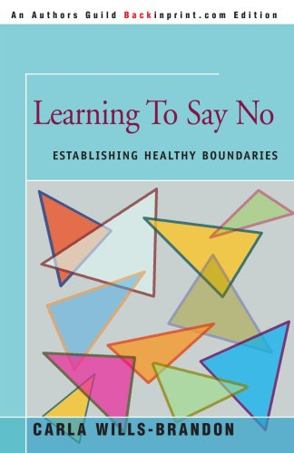 Learning To Say No: Establishing Healthy Boundaries (An Author's Guild Backinprint.com Edition)