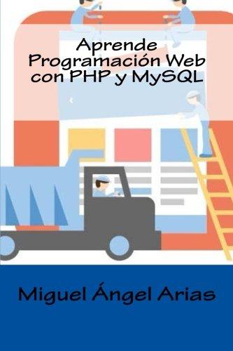 Aprende Programacion Web con PHP y MySQL (Spanish Edition) [Miguel Angel Arias] (Tapa Blanda)