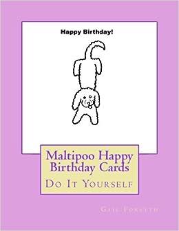 Maltipoo happy birthday cards do it yourself gail forsyth maltipoo happy birthday cards do it yourself gail forsyth 9781540627988 amazon books m4hsunfo