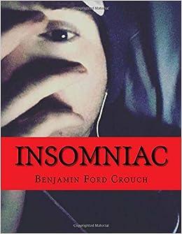 Insomniac: Benjamin Ford Crouch: 9781536962024: Amazon com