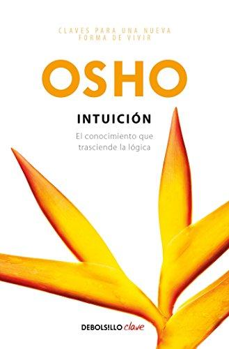 Intuicion: El conocimiento que trasciende la logica / Intuition: Knowing Beyond Logic  [Osho] (Tapa Blanda)
